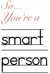So... You're A Smart Person