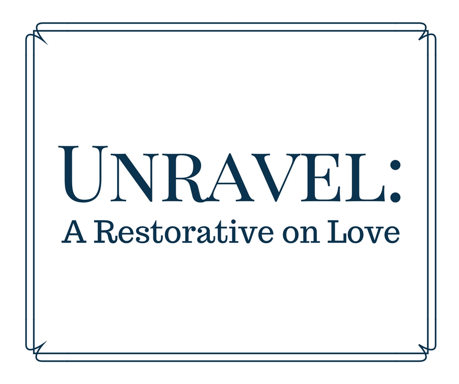 Unravel: A Restorative on Love from Get More Nourished.com